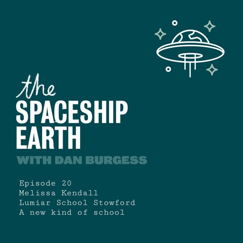 The SpaceShip Earth Episode 20  - Melissa Kendall - A new kind of school - Lumiar