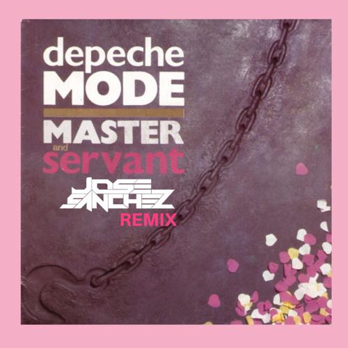 Depeche Mode - Master and Servant - Jose Sanchez rmx