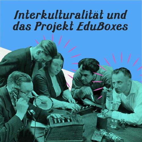 Interkulturalität und das Projekt EduBoxes