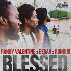 Randy Valentine Ft Eesah & Runkus - Blessed (2019 By King I-Vier Music & Loud City)