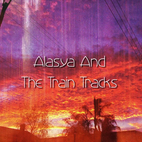 Alasya And The Train Tracks