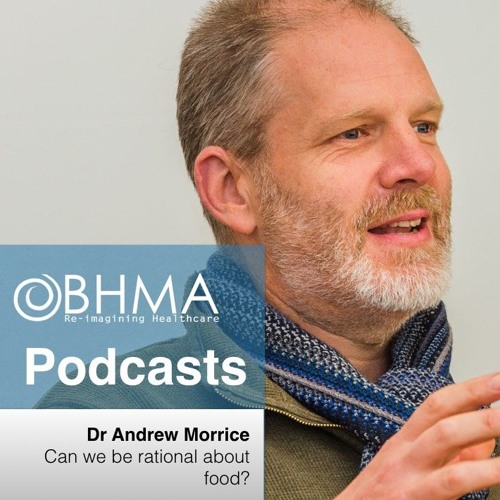 BHMA Podcast | Dr Andrew Morrice:  Can We Be Rational About Food?