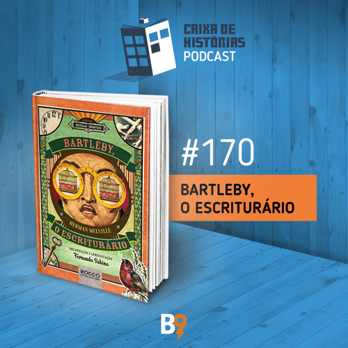 Caixa de Histórias 170 – Bartleby, O Escriturário
