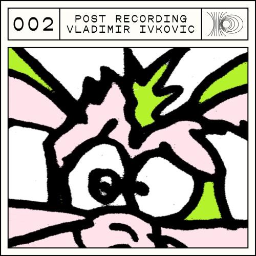 Post Recording 002 - Vladimir Ivkovic