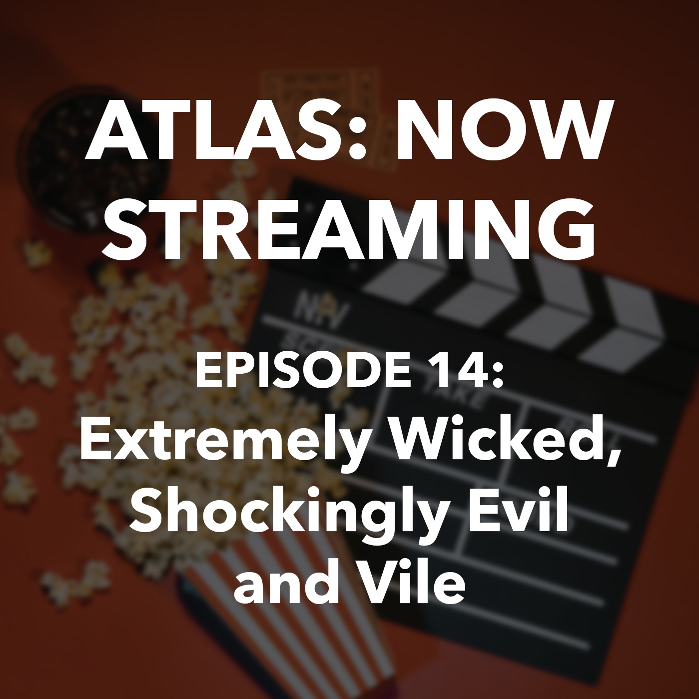 Atlas: Now Streaming Episode 14 - Extremely Wicked, Shockingly Evil and Vile