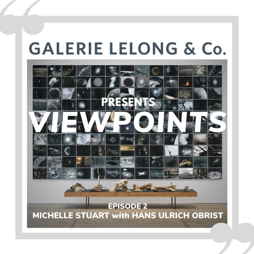 Viewpoints | Episode 2 | Michelle Stuart, Hans Ulrich Obrist