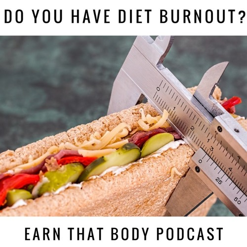 #137 Do You Have Diet Burnout?
