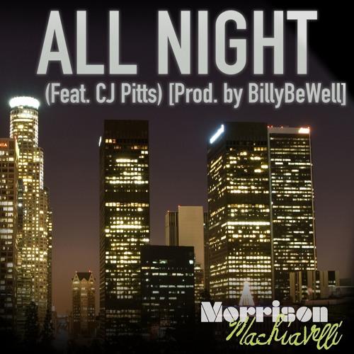 Morrison Machiavelli- All Night (Feat. CJ Pitts) [Prod. By BillyBeWell]