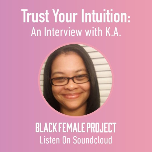 Trust Your Intuition: An Interview with K.A.