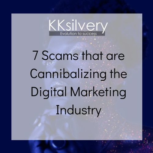 7 Scams that are Cannibalizing the Digital Marketing Industry
