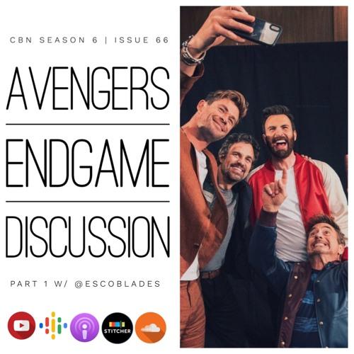 CBN Season 6 | Issue 66 | Avengers Endgame Discussion Part 1 w/ @EscoBlades