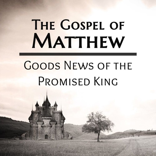 The Gospel of Matthew: Good News of the Promised King