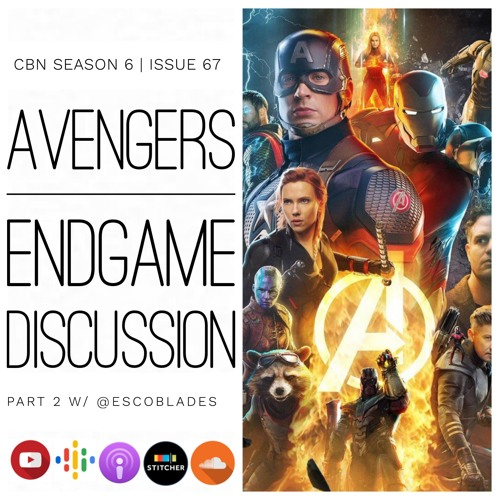 CBN Season 6 | Issue 67 | Avengers Endgame Discussion Part 2 w/ @EscoBlades