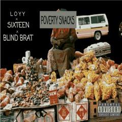 Poverty Snacks -Loyy, Blind Brat & Sixteen [Prod By Loyy]
