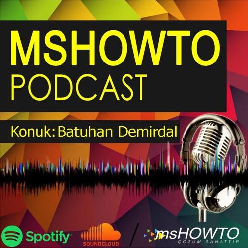 MSHOWTO Bilişim Sohbetleri - 2 Konuk: Batuhan Demirdal