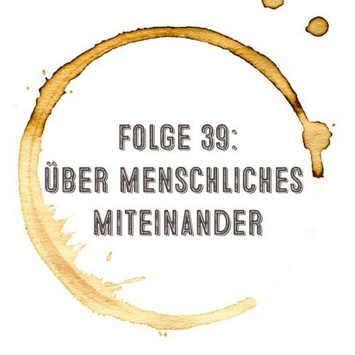 Kaffee, Stulle, Gin - Folge 39: Über menschliches Miteinander