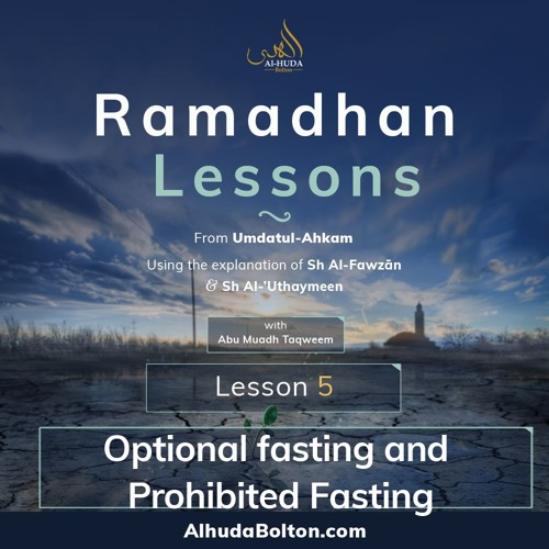 Ramadhan Lesson 5: Optional Fasting And Prohibited Fasting