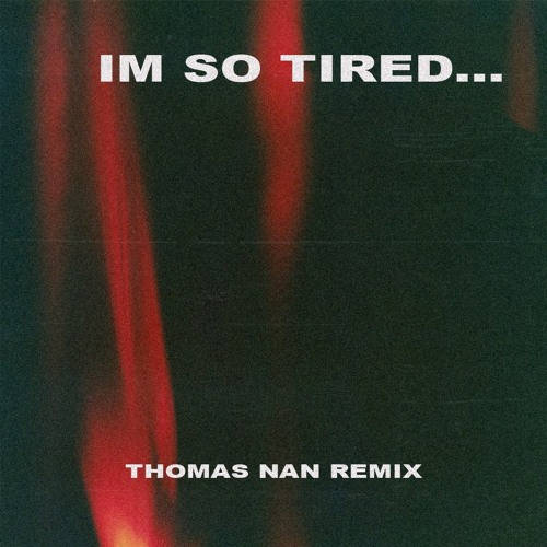 i'm so tired... (Thomas Nan Remix)