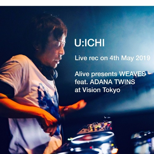 [Free DL] U:ICHI Live Rec , Alive presents WEAVES feat. Adana Twins
