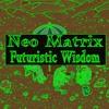 Neo Matrix - Futuristic Wisdom (Matrix Music Vol 7)