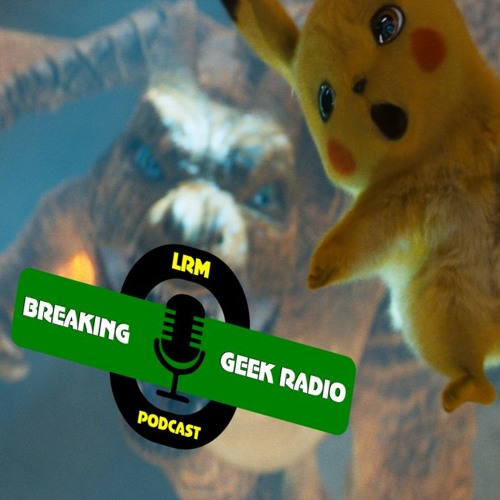 Pokemon: Detective Pikachu Review | Breaking Geek Radio: The Podcast