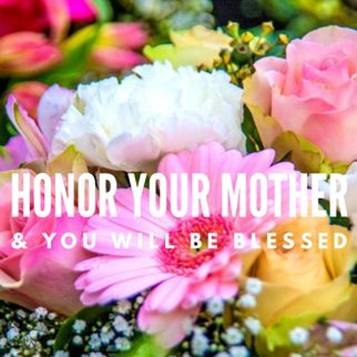 Honor Your Mother & You Will Be Blessed - Sr. Pastor Joseph Mabe- May 12, 2019