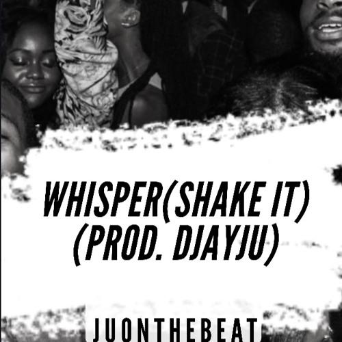 Whisper (Shake It)[Prod. DJayJu]