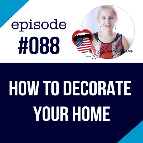 #088 How to Decorate your Home
