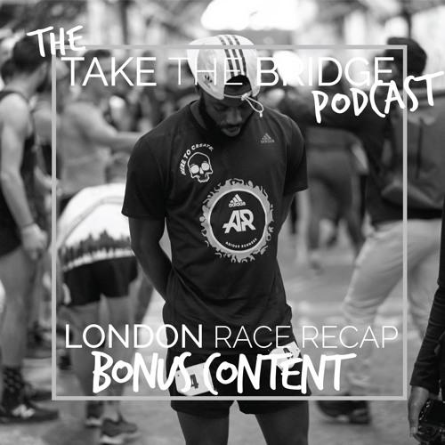 Episode 8 - London Recap: BONUS CONTENT