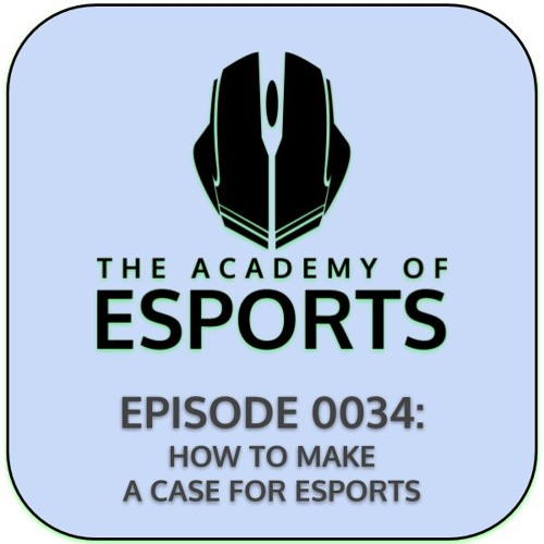 Episode 0034: How to Make a Case for Esports
