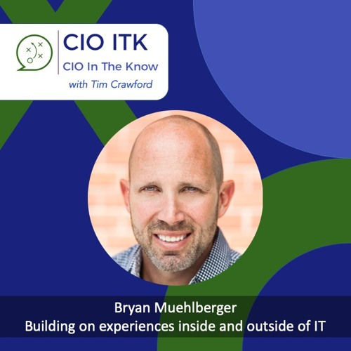 Building on experiences inside and outside of IT with Bryan Muehlberger – CIOitk #15