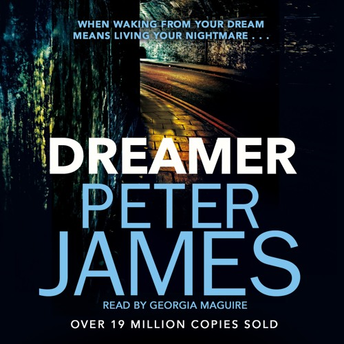Dreamer by Peter James, read by Georgia Maguire
