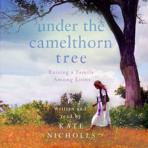Under the Camelthorn Tree, written and read by Kate Nicholls