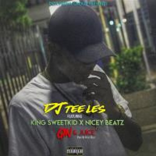 Gin And Juice Feat King SweetKid , NiceyBeatz
