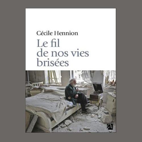"""Cécile Hennion, """"Le fil de nos vies brisées"""", éd. Anne Carrière"""