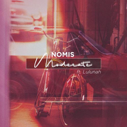 Nomis - Moderate (ft. Lulunah)