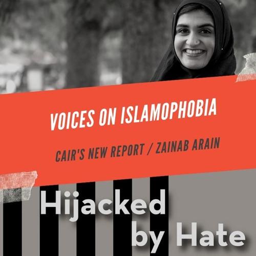 CAIR's new report on Islamophobia/ Zainab Arain
