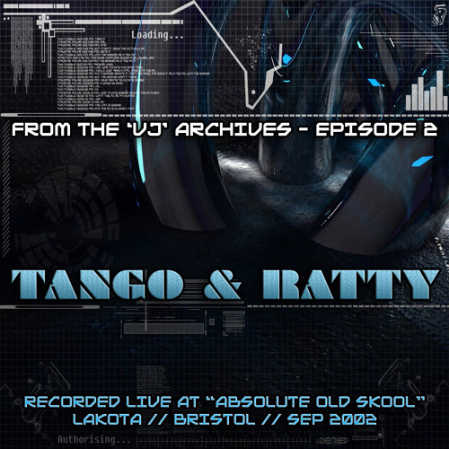 VJ Archives - Episode 2 - Tango & Ratty - Absolute Oldskool - Sep 2002