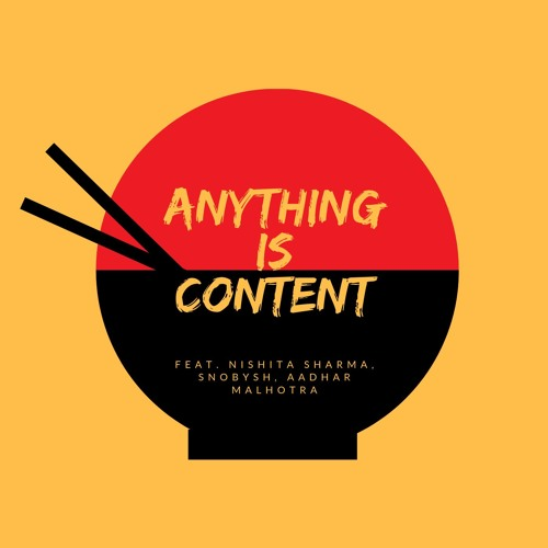 Ep. 6 Anything Is Content