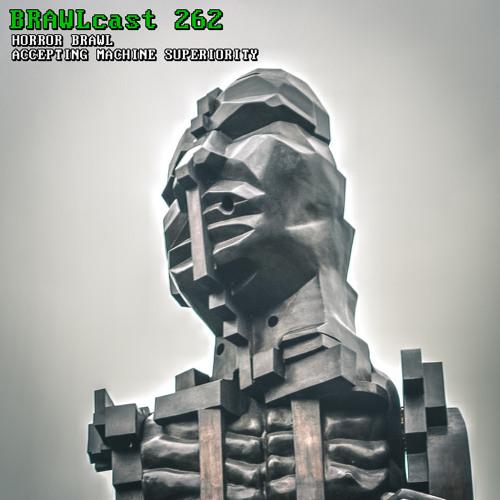 BRAWLcast 262 Horror Brawl - Accepting Machine Superiority