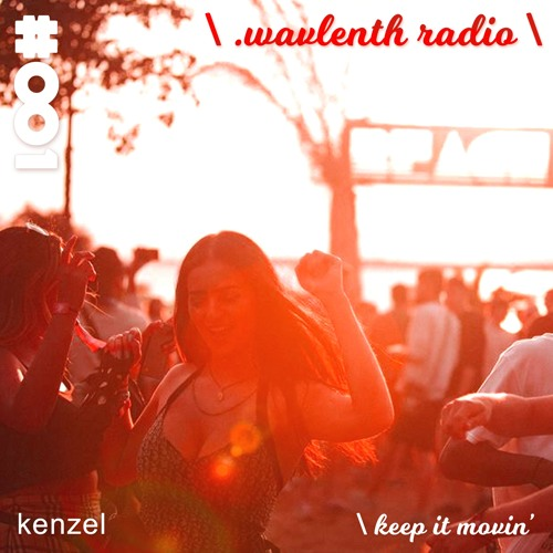 kenzel presents \ .wavlenth radio #001 \ keep it movin'