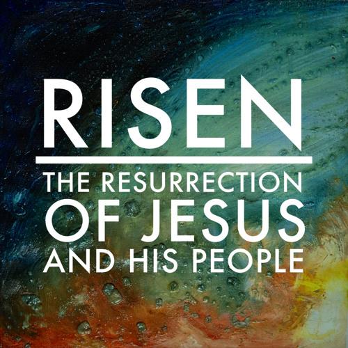 19 - The Resurrection Of The Body - Risen - 05.12.19