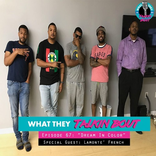 """What They Talkin Bout - Episode 67   """"Dream In Color"""" feat. LaMonte' French"""