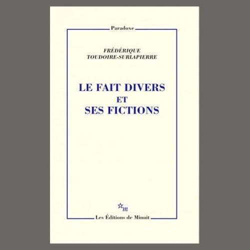"""Frédérique Toudoire-Surlapierre, """"Le fait divers et ses fictions"""", éd. de Minuit"""