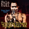 Fela Kuti - Trouble Sleep; Yanga Wake Am(Blazer Dagr8 Remix)