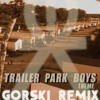 Trailer Park Boys Theme (GORSKI Remix - Ternary Version) - Blain Morris