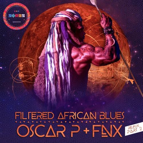 Oscar P & FNX OMAR - Filtered African Blues (Daniel Rateuke Remix)