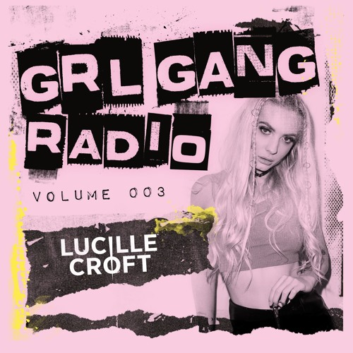 GRL GANG RADIO 003: Lucille Croft