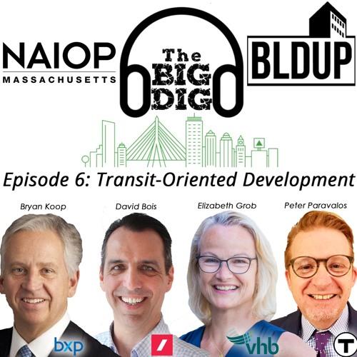 Big Dig Podcast Episode 6: Transit-Oriented Development