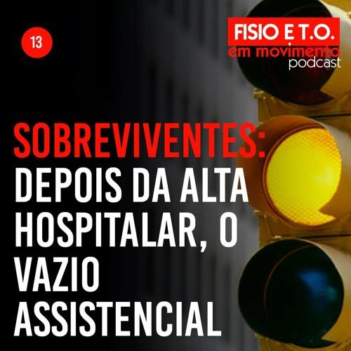 Sobreviventes do trânsito e o risco do vazio assistencial  | Fisio e TO PodCast #013